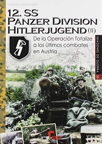 12.Ss Panzerdivision Hitlerjugend (II). De La Operación Totalize A Los Últimos C: De la Operación Totalize a los últimos combates en...