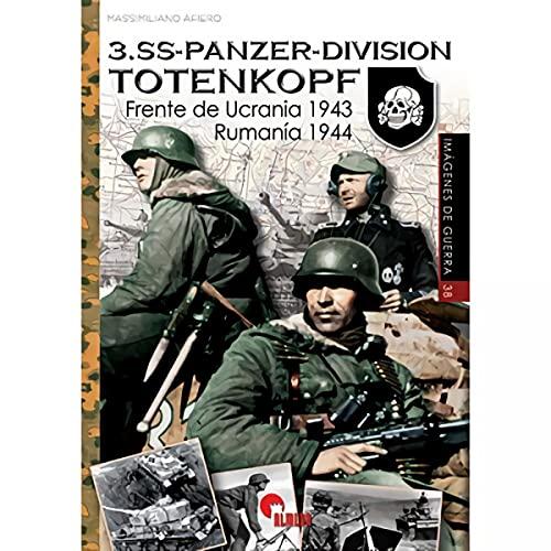 3.Ss-Panzer-Division. Totenkopf. frente de Ucrania 1943/ Rumanía1944: 38 (IMAGENES DE GUERRA)